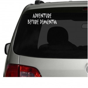 'Adventure Before Dementia' Car/Van/Window Decal Sticker