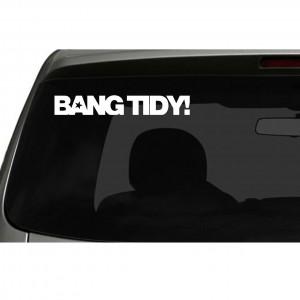 'Bang Tidy' Car/Van/Window Decal Sticker