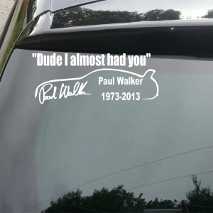Paul Walker 'Dude I Almost Had You' with car Car/Van/Window Decal Sticker