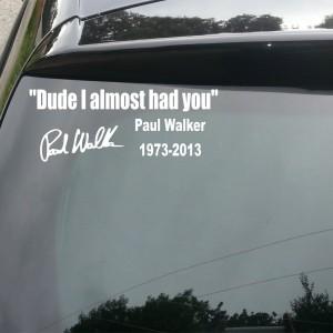 Paul Walker 'Dude I Almost Had You' Car/Van/Window Decal Sticker